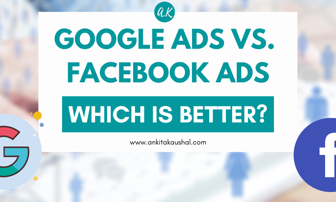 Which Is Better for Your Business Growth: Google Ads or Facebook Ads?
