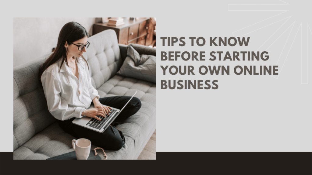 Tips to know before Starting your Own Online Business