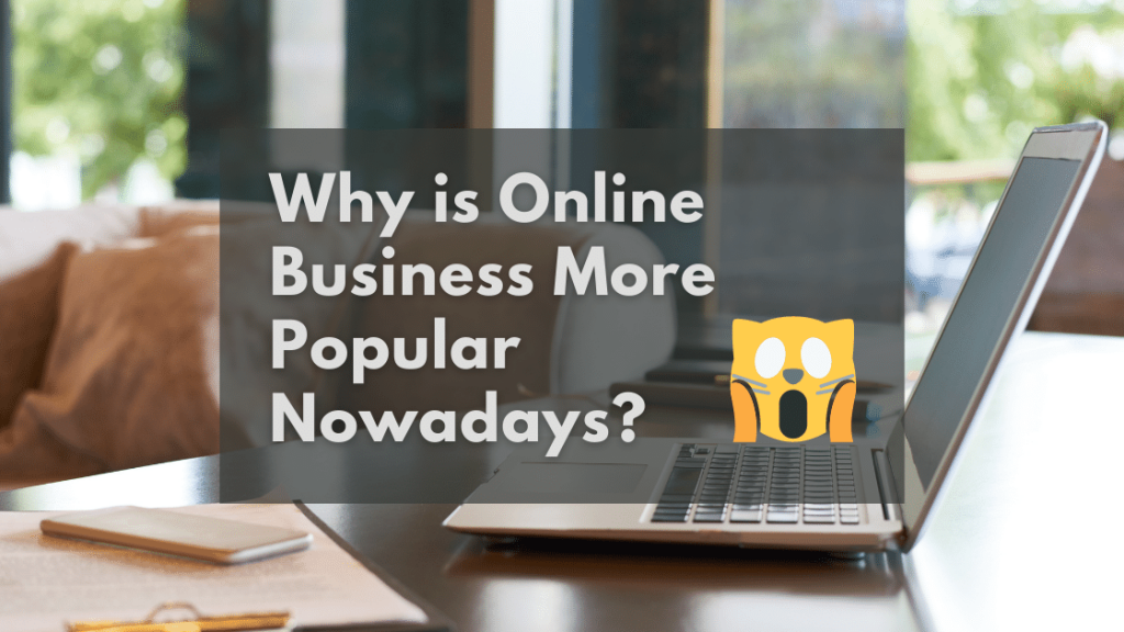 Why is Online Business more Popular Nowadays