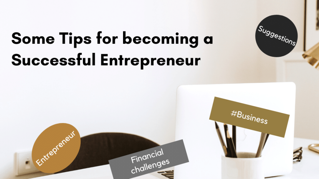 Some tips for becoming a Successful Entrepreneur