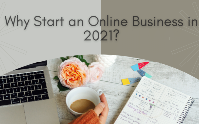 Why Start an Online Business in 2021?